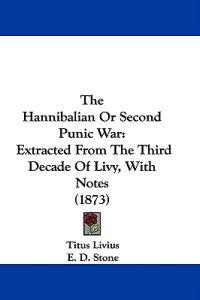 The Hannibalian Or Second Punic War: Extracted From The Third Decade Of Livy, With Notes (1873)