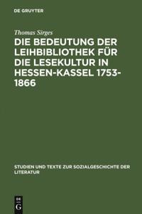 Die Bedeutung der Leihbibliothek fur die Lesekultur in Hessen-Kassel 1753-1866