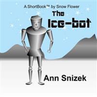 The Ice-Bot: A Shortbook by Snow Flower