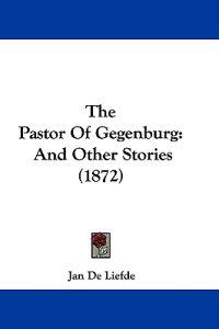 The Pastor Of Gegenburg: And Other Stories (1872)