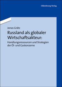Russland als globaler Wirtschaftsakteur: Handlungsressourcen und Strategien der Ol- und Gaskonzerne