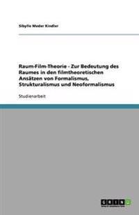 Raum-Film-Theorie - Zur Bedeutung Des Raumes in Den Filmtheoretischen Ansatzen Von Formalismus, Strukturalismus Und Neoformalismus