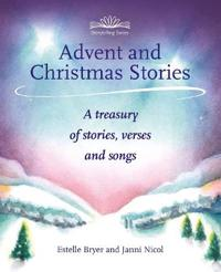 Advent and Christmas Stories: A Treasury of Stories, Verses, and Songs