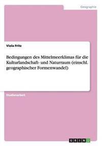 Bedingungen Des Mittelmeerklimas Fur Die Kulturlandschaft- Und Naturraum (Einschl. Geographischer Formenwandel)