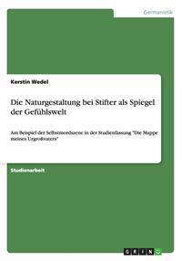 Die Naturgestaltung Bei Stifter ALS Spiegel Der Gefuhlswelt