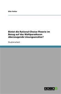 Bietet Die Rational-Choice-Theorie Im Bezug Auf Das Wahlparadoxon Uberzeugende Losungsansatze?