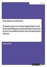 Verankerung Von Chancengleichheit Und Berucksichtigung Soziokultureller Kontexte in Den Gesundheitszielen Des Bundeslandes Hessen