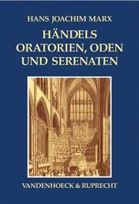 Handels Oratorien, Oden Und Serenaten: Ein Kompendium