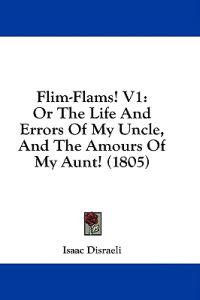 Flim-Flams! V1: Or The Life And Errors Of My Uncle, And The Amours Of My Aunt! (1805)