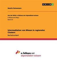 Intermediation Von Wissen in Regionalen Clustern