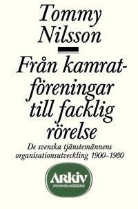 Från kamratföreningar till facklig rörelse : de svenska tjänstemännens orga
