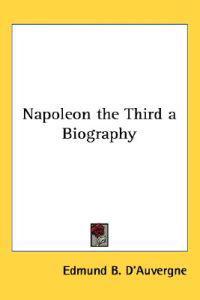Napoleon the Third a Biography