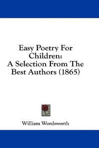 Easy Poetry For Children: A Selection From The Best Authors (1865)