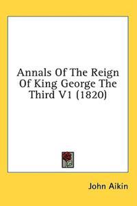 Annals Of The Reign Of King George The Third V1 (1820)