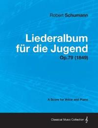 Liederalbum Fur Die Jugend - A Score for Voice and Piano Op.79 (1849)