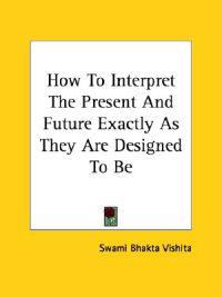 How to Interpret the Present and Future Exactly As They Are Designed to Be