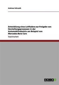 Entwicklung Eines Leitfadens Zur Freigabe Von Herstellungsprozessen in Der Automobilindustrie Am Beispiel Von Mercedes-Benz Cars