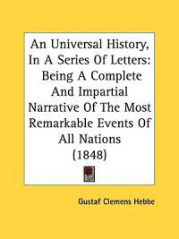 An Universal History, In A Series Of Letters: Being A Complete And Impartial Narrative Of The Most Remarkable Events Of All Nations (1848)
