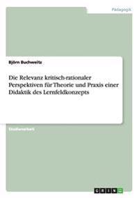 Die Relevanz Kritisch-Rationaler Perspektiven Fur Theorie Und Praxis Einer Didaktik Des Lernfeldkonzepts