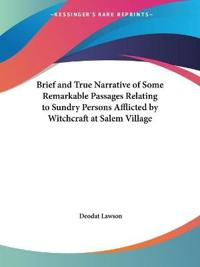 Brief and True Narrative of Some Remarkable Passages Relating to Sundry Persons Afflicted by Witchcraft at Salem Village, 1692