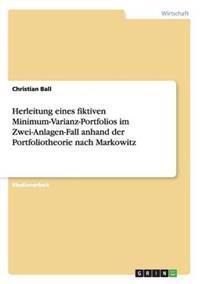Herleitung Eines Fiktiven Minimum-Varianz-Portfolios Im Zwei-Anlagen-Fall Anhand Der Portfoliotheorie Nach Markowitz
