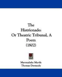 The Histrionade: Or Theatric Tribunal, A Poem (1802)