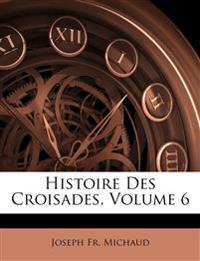 Histoire Des Croisades, Volume 6