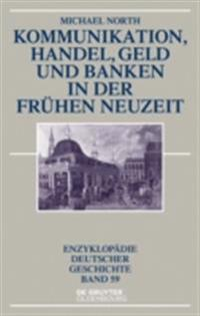Kommunikation, Handel, Geld und Banken in der Fruhen Neuzeit