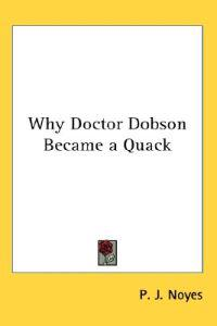 Why Doctor Dobson Became a Quack