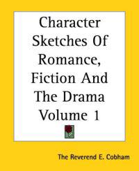 Character Sketches Of Romance, Fiction And The Drama