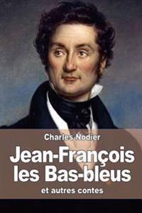 Jean-Francois Les Bas-Bleus: Et Autres Contes