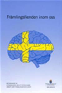 Främlingsfienden inom oss. SOU 2012:74 : Betänkande från Utredningen om ett effektivare arbete mot främlingsfientlighet