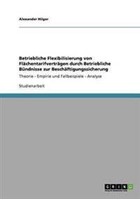 Betriebliche Flexibilisierung Von Flachentarifvertragen Durch Betriebliche Bundnisse Zur Beschaftigungssicherung