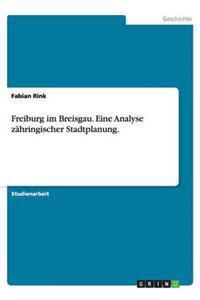 Freiburg Im Breisgau. Eine Analyse Zahringischer Stadtplanung.
