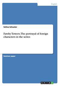 Fawlty Towers. the Portrayal of Foreign Characters in the Series