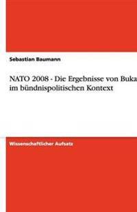 NATO 2008 - Die Ergebnisse Von Bukarest Im Bundnispolitischen Kontext