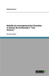 """Matilde als emanzipatorischer Charakter in Gómez de Avellaneda's """"Tres Amores"""""""