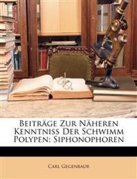 Beiträge zur näheren Kenntniss der Schwimmpolypen; Siphonophoren von Dr. Carl Gegenbaur