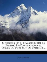 Mémoires De R. Levasseur: (De La Sarthe) Ex-Conventionnel, Ornés Du Portrait De L'auteur ...