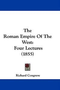 The Roman Empire Of The West: Four Lectures (1855)