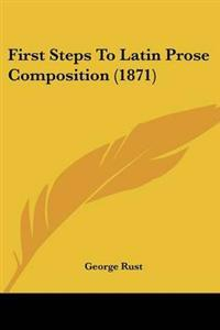 First Steps To Latin Prose Composition (1871)