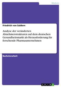 Analyse Der Veranderten Abnehmerstrukturen Auf Dem Deutschen Gesundheitsmarkt ALS Herausforderung Fur Forschende Pharmaunternehmen