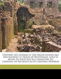 Histoire des guerres et des négociations qui precederent le traité de Westphalie, sous le regne de Louis XIII & le ministere du cardinal de Richelieu