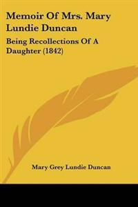 Memoir of Mrs. Mary Lundie Duncan