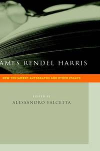 James Rendel Harris: New Testament Autographs and Other Essays