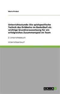 Unterrichtsstunde: Die Spielspezifische Technik Des Dribbelns Im Basketball ALS Wichtige Grundvoraussetzung Fur Ein Erfolgreiches Zusamme