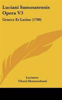 Luciani Samosatensis Opera