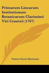 Primarum Linearum Institutionum Botanicarum Clarissimi Viri Crantzii