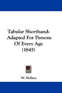 Tabular Shorthand: Adapted For Persons Of Every Age (1845)