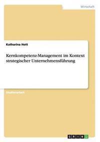 Kernkompetenz-Management Im Kontext Strategischer Unternehmensfuhrung